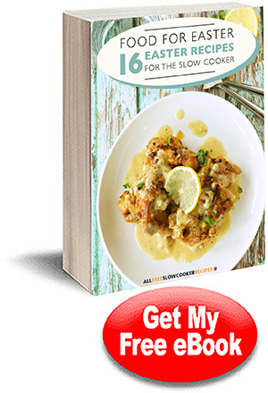 For For Easter: 16 Easter Recipes for the Slow Cooker Free eCookbook
